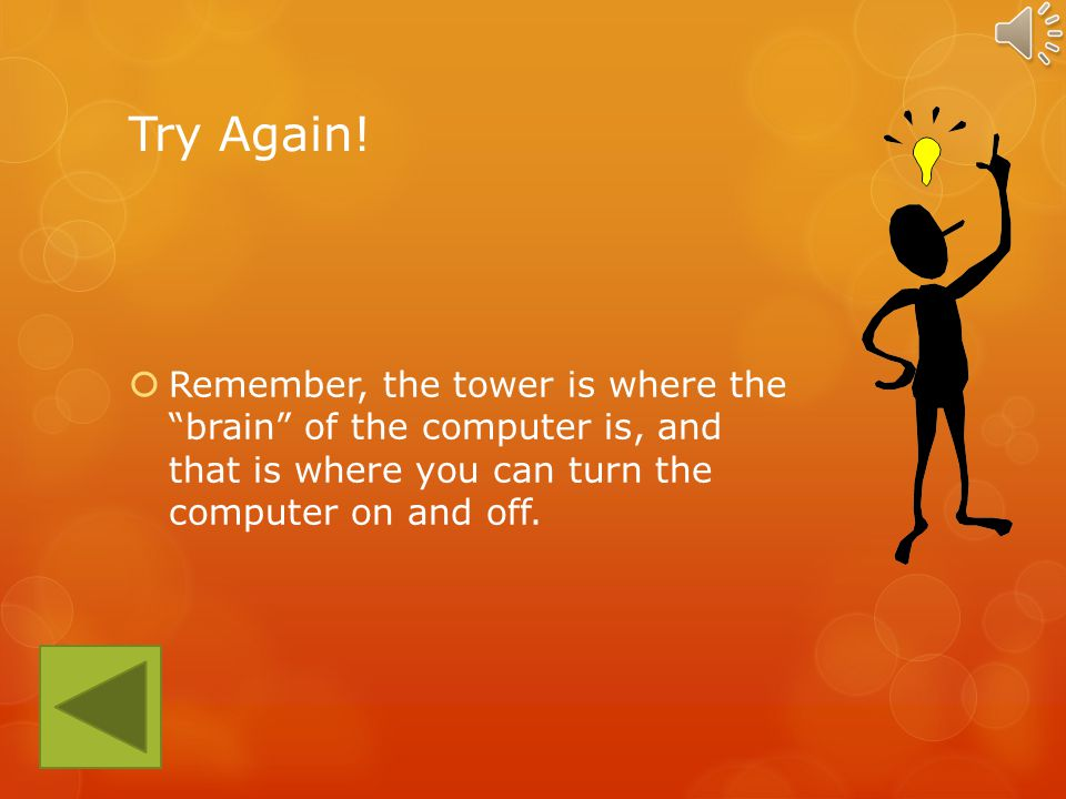 Which part of the computer has the power button on it? The Monitor The Tower The MouseThe MonitorThe Tower The Mouse