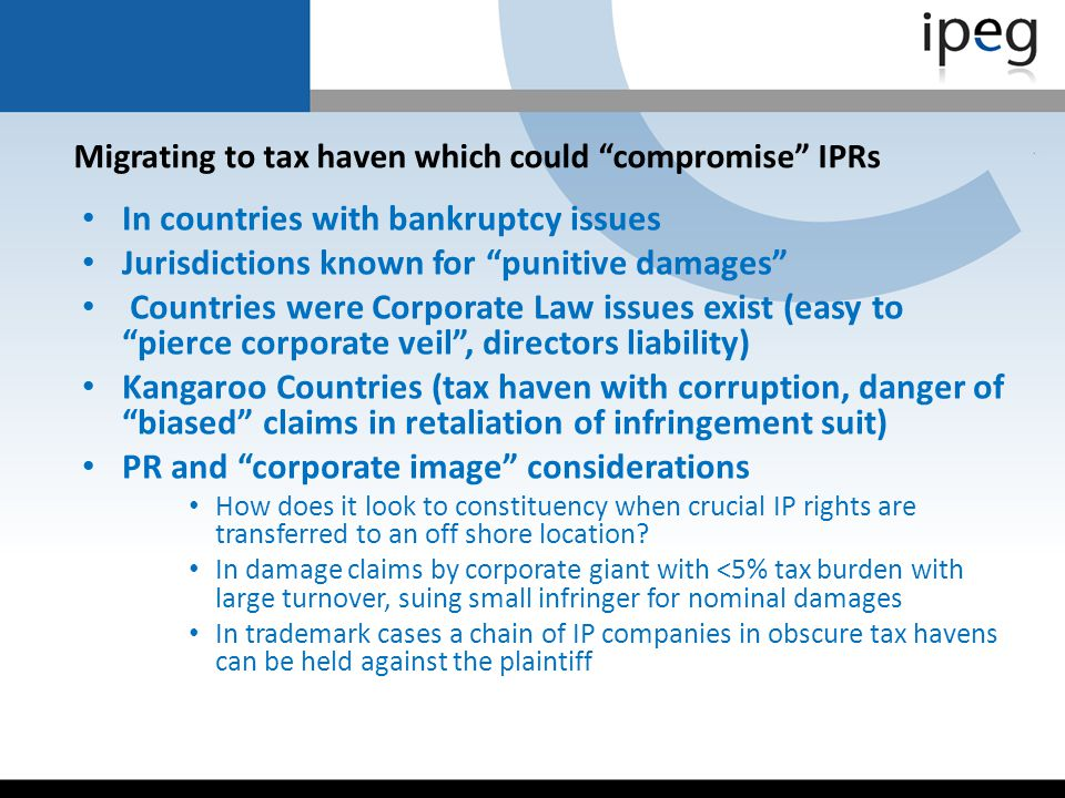 Migrating to tax haven which could compromise IPRs In countries with bankruptcy issues Jurisdictions known for punitive damages Countries were Corpora