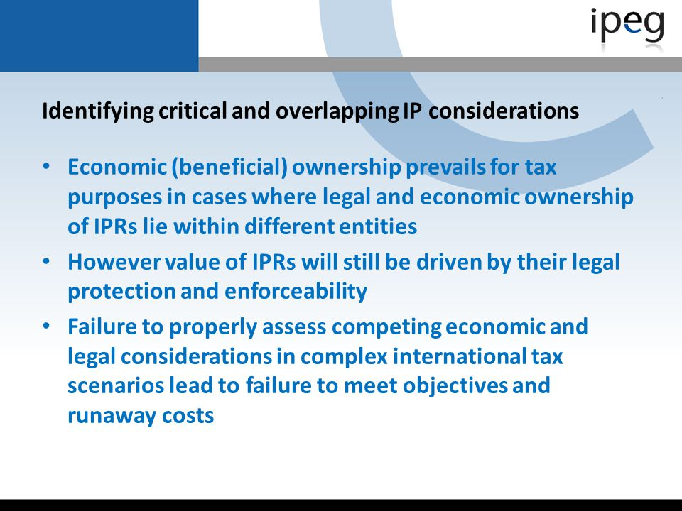 Identifying critical and overlapping IP considerations Economic (beneficial) ownership prevails for tax purposes in cases where legal and economic own