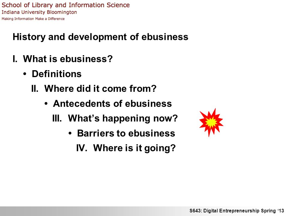 S643: Digital Entrepreneurship Spring 13 History and development of ebusiness I.