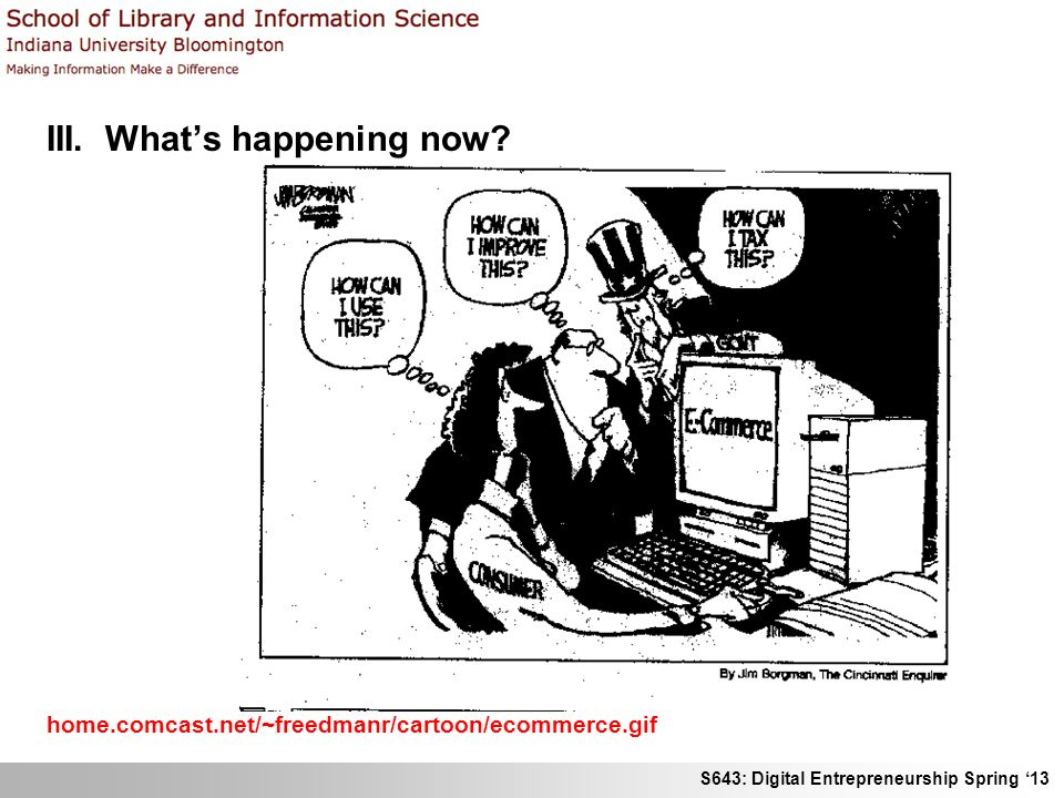 S643: Digital Entrepreneurship Spring 13 III. Whats happening now? home.comcast.net/~freedmanr/cartoon/ecommerce.gif