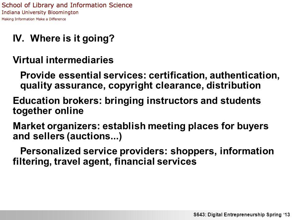 S643: Digital Entrepreneurship Spring 13 IV. Where is it going.