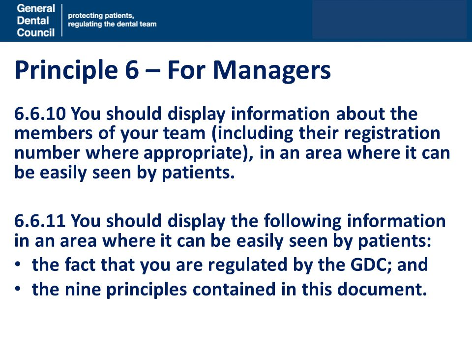 Principle 6 – For Managers 6.6.10 You should display information about the members of your team (including their registration number where appropriate), in an area where it can be easily seen by patients.
