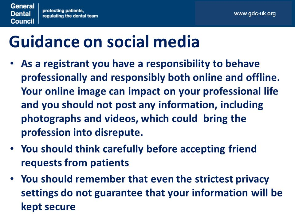 Guidance on social media As a registrant you have a responsibility to behave professionally and responsibly both online and offline.