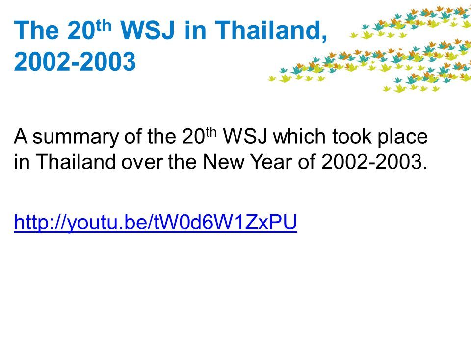 The 20 th WSJ in Thailand, 2002-2003 A summary of the 20 th WSJ which took place in Thailand over the New Year of 2002-2003.