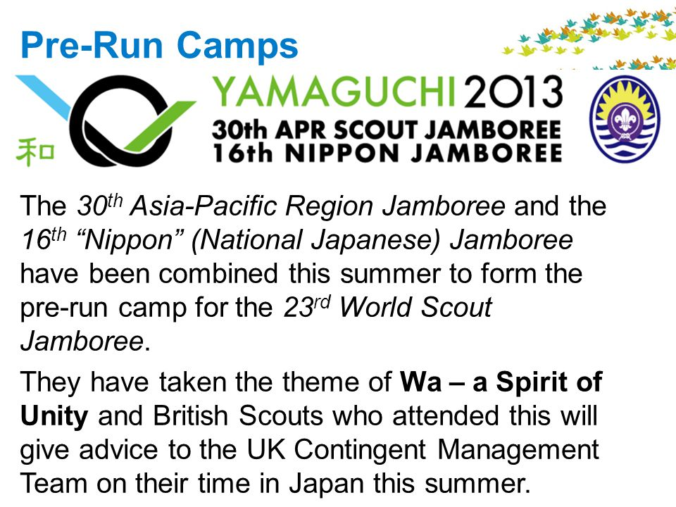Pre-Run Camps The 30 th Asia-Pacific Region Jamboree and the 16 th Nippon (National Japanese) Jamboree have been combined this summer to form the pre-run camp for the 23 rd World Scout Jamboree.