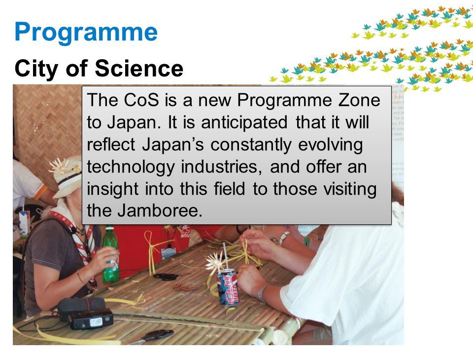 Programme City of Science The CoS is a new Programme Zone to Japan.