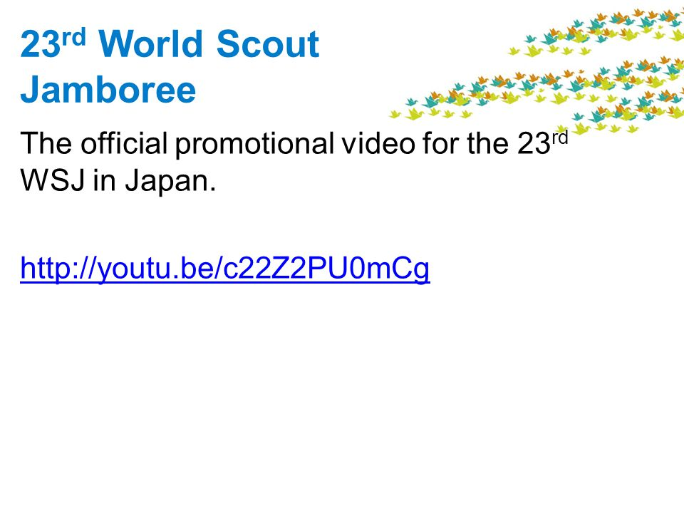 23 rd World Scout Jamboree The official promotional video for the 23 rd WSJ in Japan.