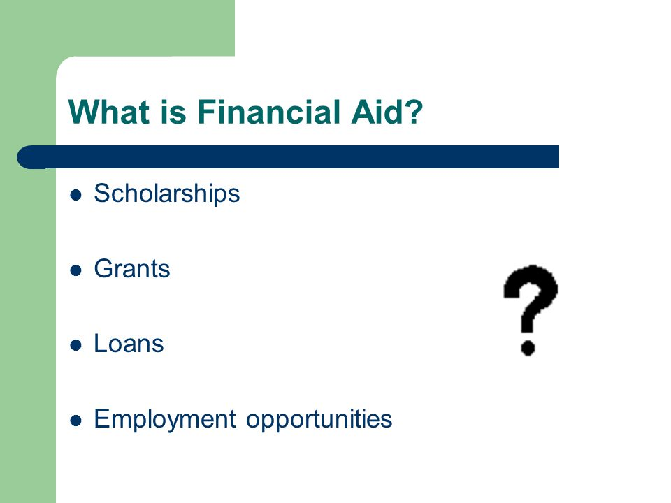What is Financial Aid Scholarships Grants Loans Employment opportunities