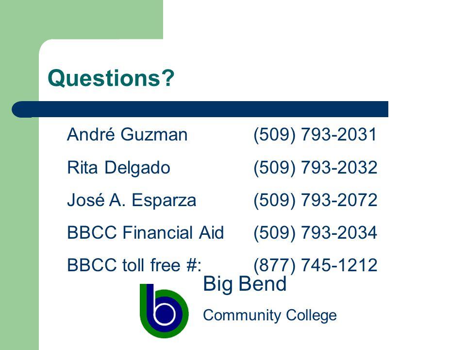 Questions? André Guzman(509) 793-2031 Rita Delgado (509) 793-2032 José A. Esparza(509) 793-2072 BBCC Financial Aid(509) 793-2034 BBCC toll free #:(877
