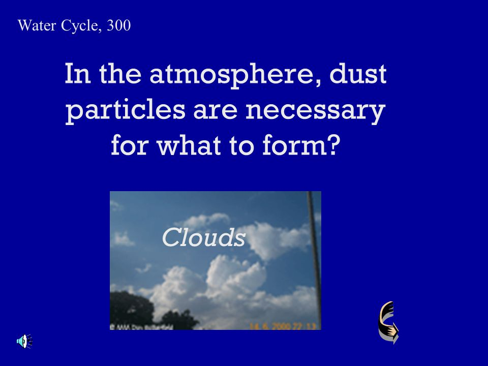 In the water cycle, what occurs after evaporation? Water Cycle, 200 Condensation