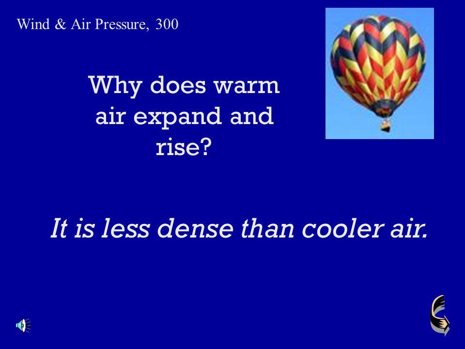 Cold air is more dense so it … Wind & Air Pressure, 200 Sinks