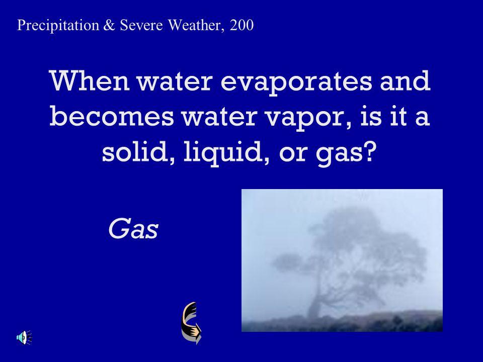 Name three types of precipitation. Precipitation & Severe Weather, 100 Rain, sleet, snow, hail, …