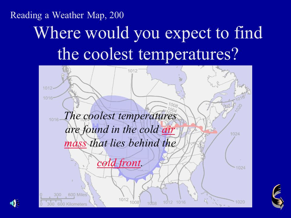 Where would you expect the warmest temperatures to occur? Reading a Weather Map, 100 The warmest temperatures are found in the warm air mass that lies