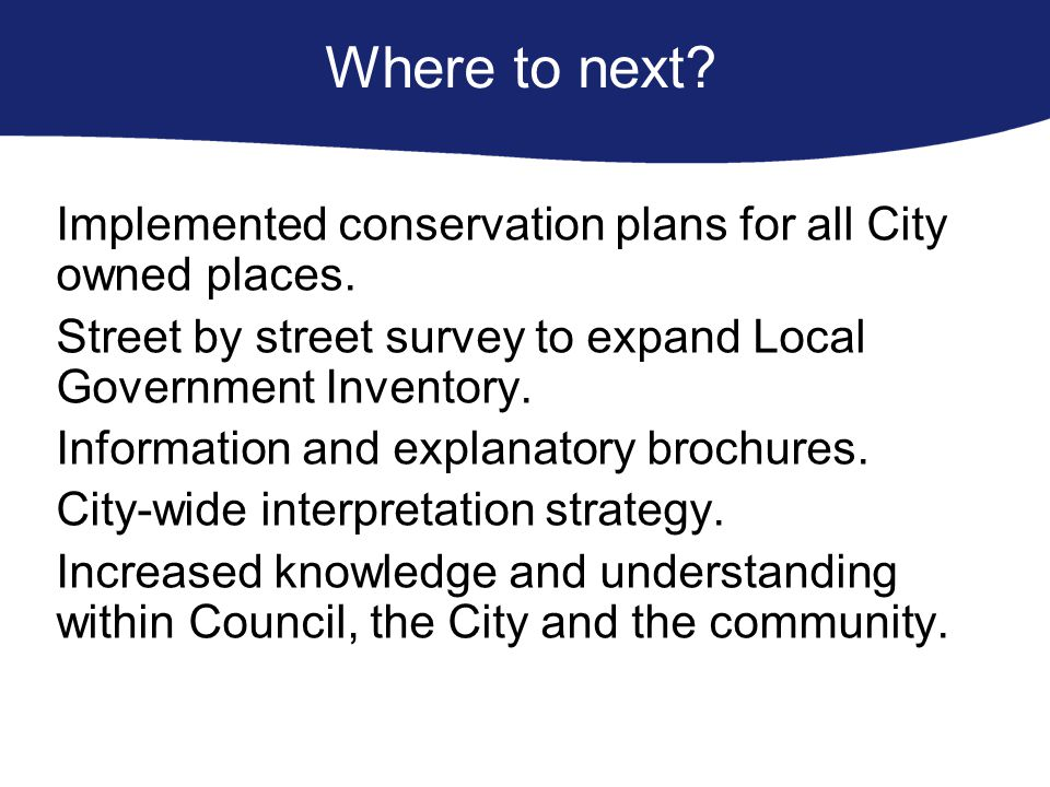 Where to next. Implemented conservation plans for all City owned places.