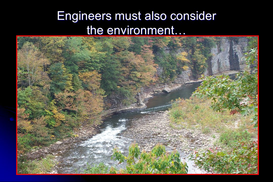 Engineers must also consider the environment…