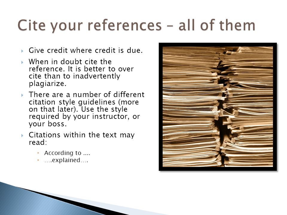 Give credit where credit is due. When in doubt cite the reference. It is better to over cite than to inadvertently plagiarize. There are a number of d