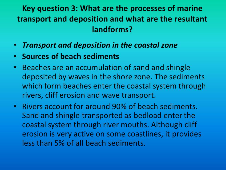 Key question 3: What are the processes of marine transport and deposition and what are the resultant landforms? Transport and deposition in the coasta