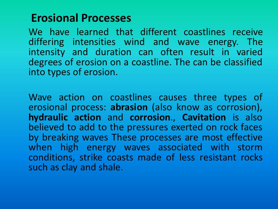 We have learned that different coastlines receive differing intensities wind and wave energy. The intensity and duration can often result in varied de