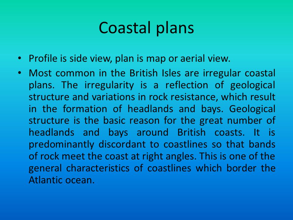 Coastal plans Profile is side view, plan is map or aerial view. Most common in the British Isles are irregular coastal plans. The irregularity is a re