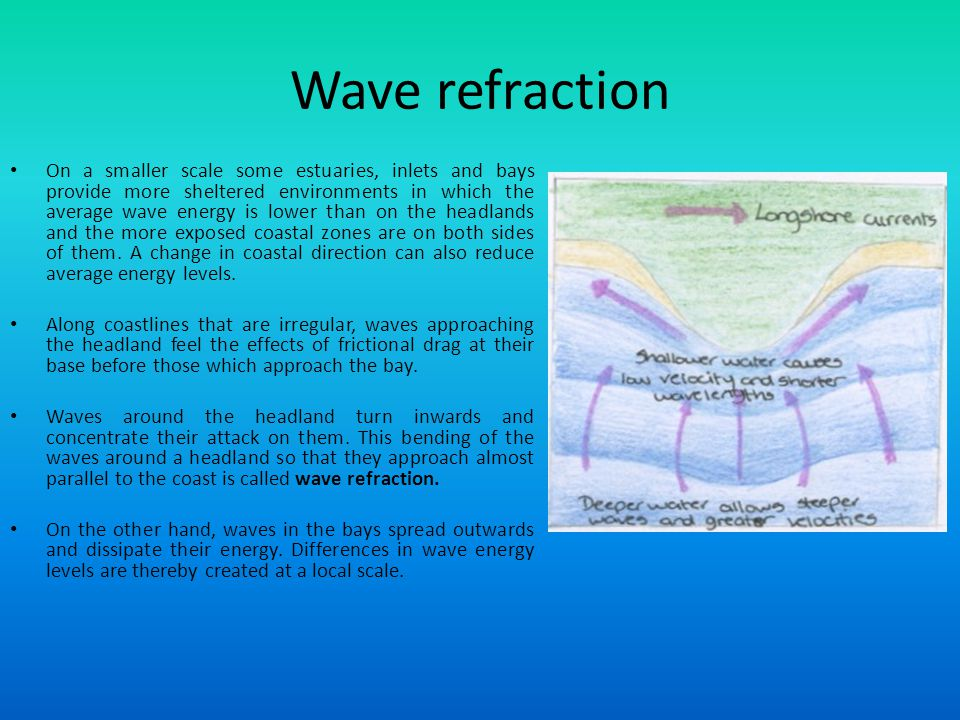 Wave refraction On a smaller scale some estuaries, inlets and bays provide more sheltered environments in which the average wave energy is lower than