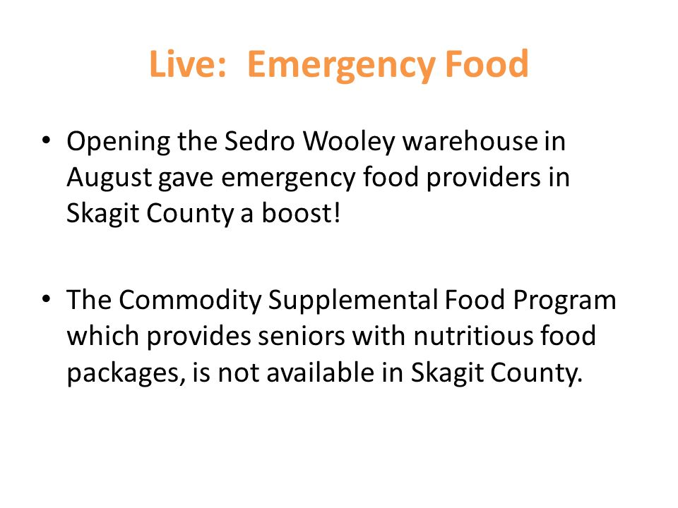 Live: Emergency Food Opening the Sedro Wooley warehouse in August gave emergency food providers in Skagit County a boost! The Commodity Supplemental F
