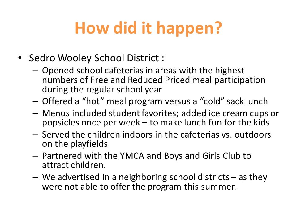 How did it happen? Sedro Wooley School District : – Opened school cafeterias in areas with the highest numbers of Free and Reduced Priced meal partici