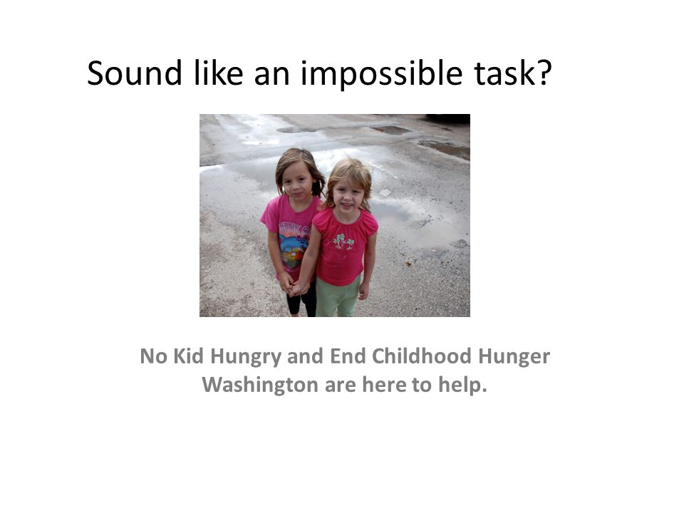 No Kid Hungry and End Childhood Hunger Washington are here to help. Sound like an impossible task