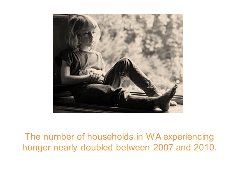 The number of households in WA experiencing hunger nearly doubled between 2007 and 2010.