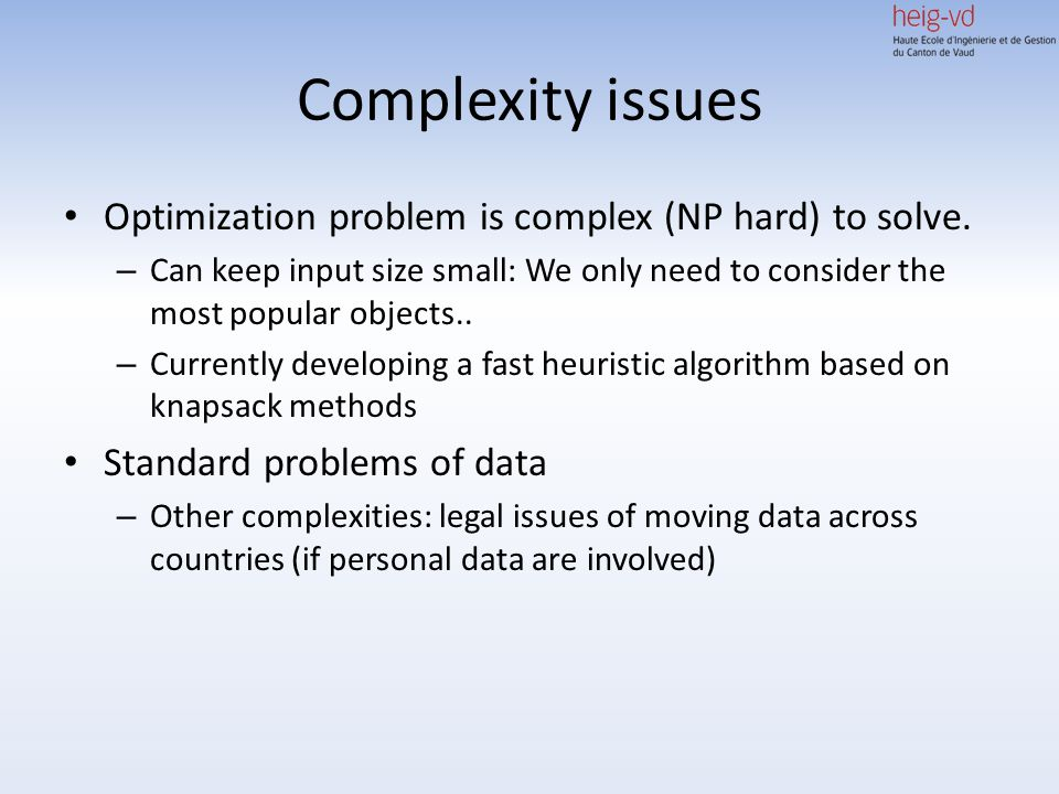 Complexity issues Optimization problem is complex (NP hard) to solve.