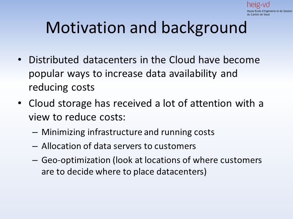 Motivation and background Distributed datacenters in the Cloud have become popular ways to increase data availability and reducing costs Cloud storage