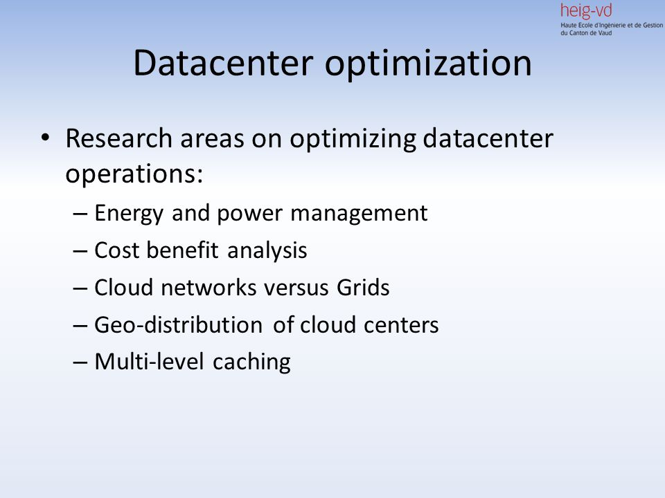 Datacenter optimization Research areas on optimizing datacenter operations: – Energy and power management – Cost benefit analysis – Cloud networks ver
