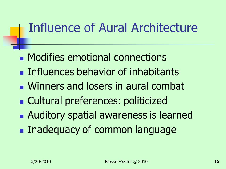 5/20/2010Blesser-Salter © 201016 Influence of Aural Architecture Modifies emotional connections Influences behavior of inhabitants Winners and losers