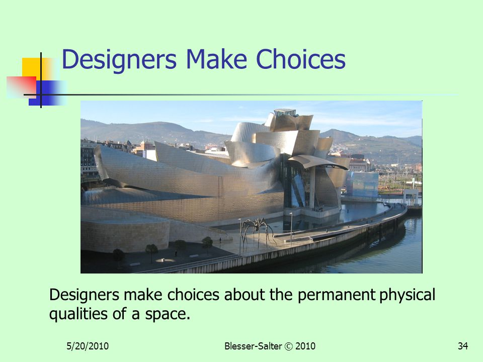 5/20/2010Blesser-Salter © 201034 Designers Make Choices Designers make choices about the permanent physical qualities of a space.
