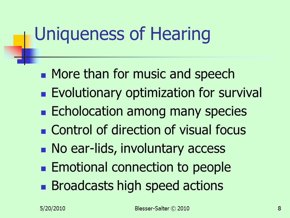 5/20/2010Blesser-Salter © 201088 Uniqueness of Hearing More than for music and speech Evolutionary optimization for survival Echolocation among many s