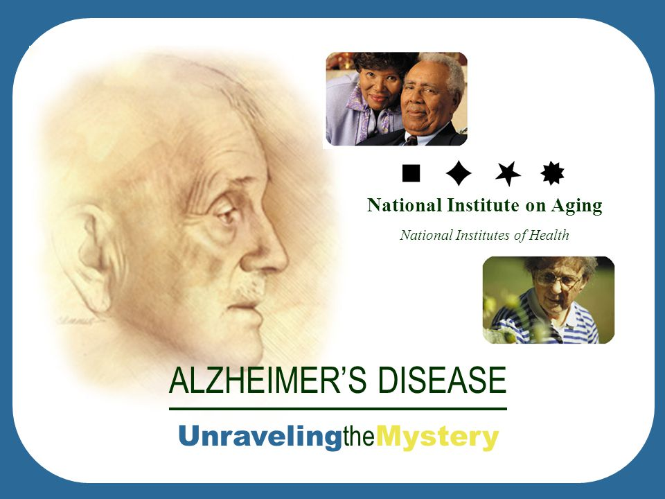 National Institute on Aging National Institutes of Health ALZHEIMERS DISEASE Unraveling the Mystery