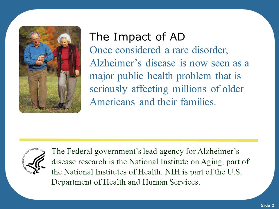The Federal governments lead agency for Alzheimers disease research is the National Institute on Aging, part of the National Institutes of Health. NIH
