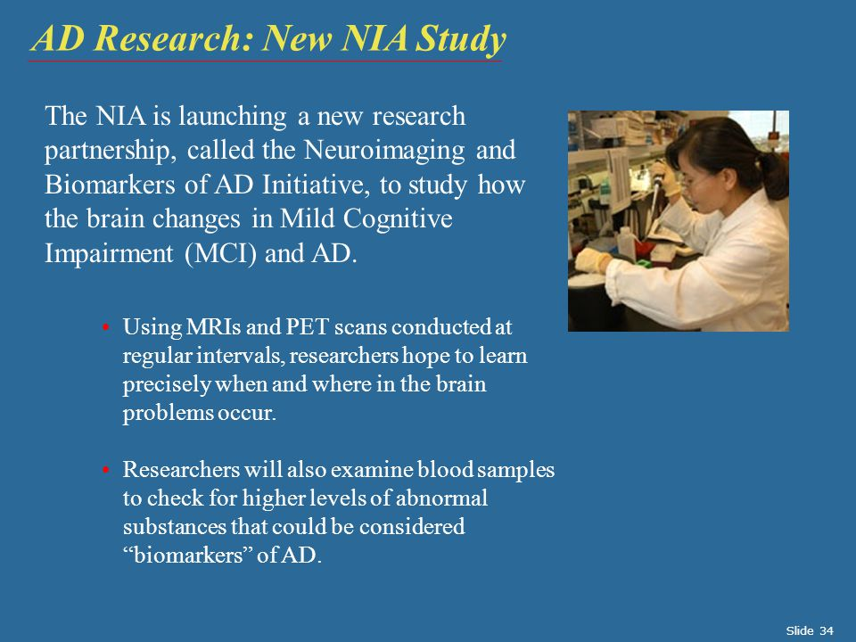 The NIA is launching a new research partnership, called the Neuroimaging and Biomarkers of AD Initiative, to study how the brain changes in Mild Cognitive Impairment (MCI) and AD.