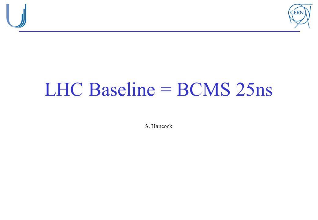 LHC Baseline = BCMS 25ns S. Hancock