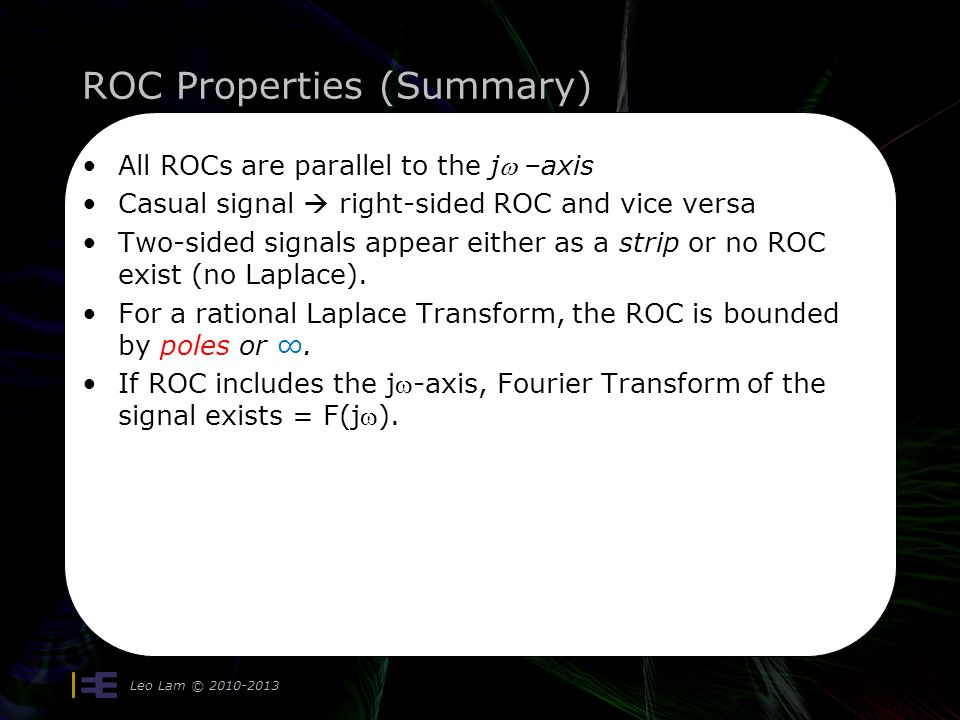 ROC Properties (Summary) All ROCs are parallel to the j–axis Casual signal right-sided ROC and vice versa Two-sided signals appear either as a strip o