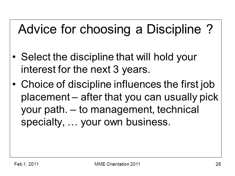 Feb 1, 2011MME Orientation 201126 Advice for choosing a Discipline .