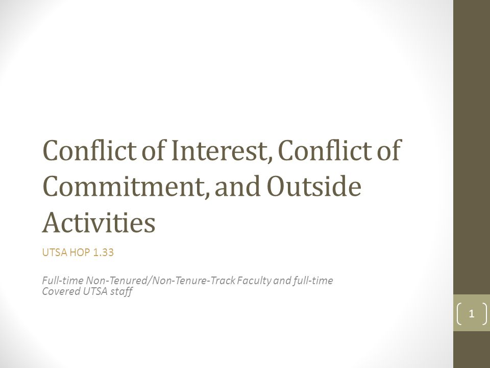 Conflict of Interest, Conflict of Commitment, and Outside Activities UTSA HOP 1.33 Full-time Non-Tenured/Non-Tenure-Track Faculty and full-time Covere
