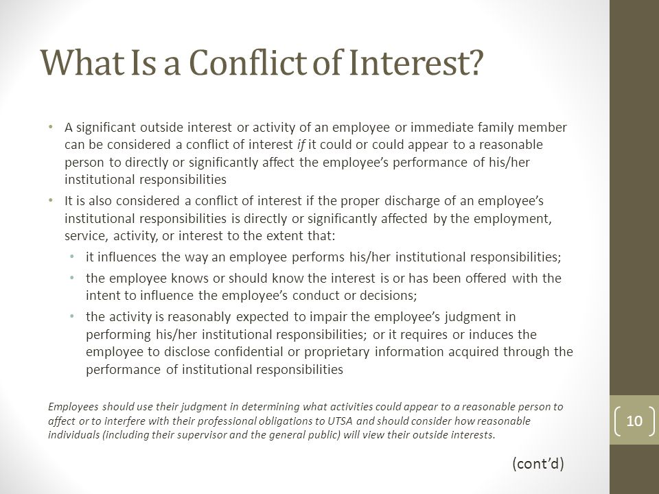 What Is a Conflict of Interest? A significant outside interest or activity of an employee or immediate family member can be considered a conflict of i