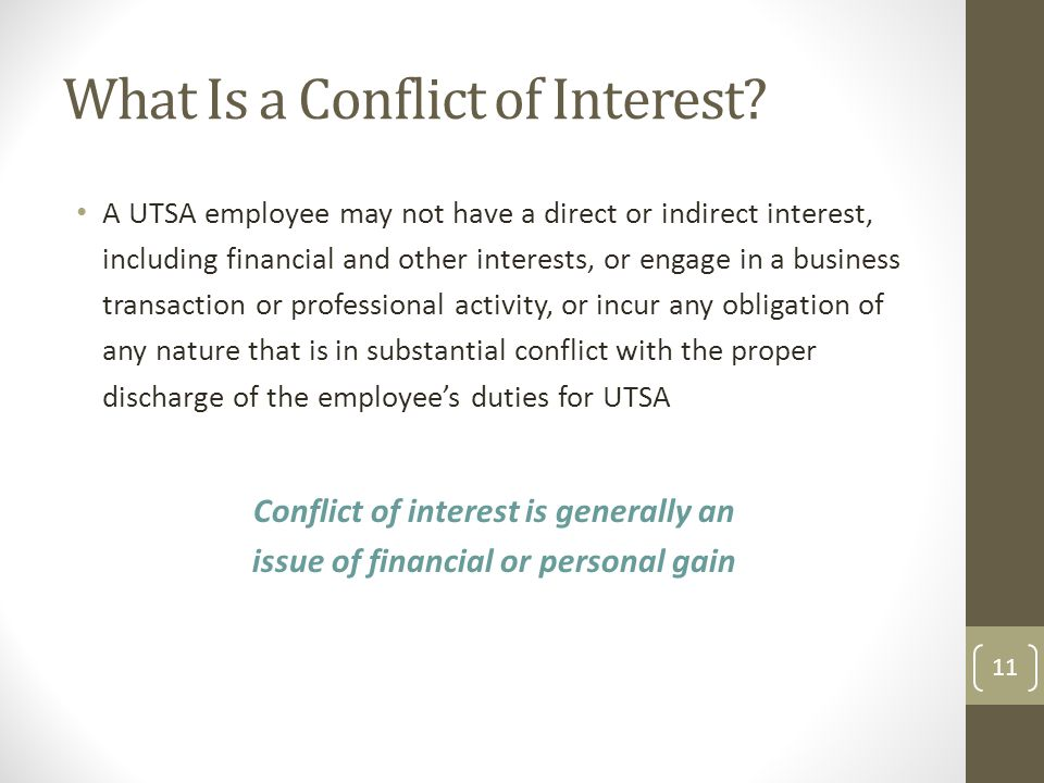 What Is a Conflict of Interest? A UTSA employee may not have a direct or indirect interest, including financial and other interests, or engage in a bu