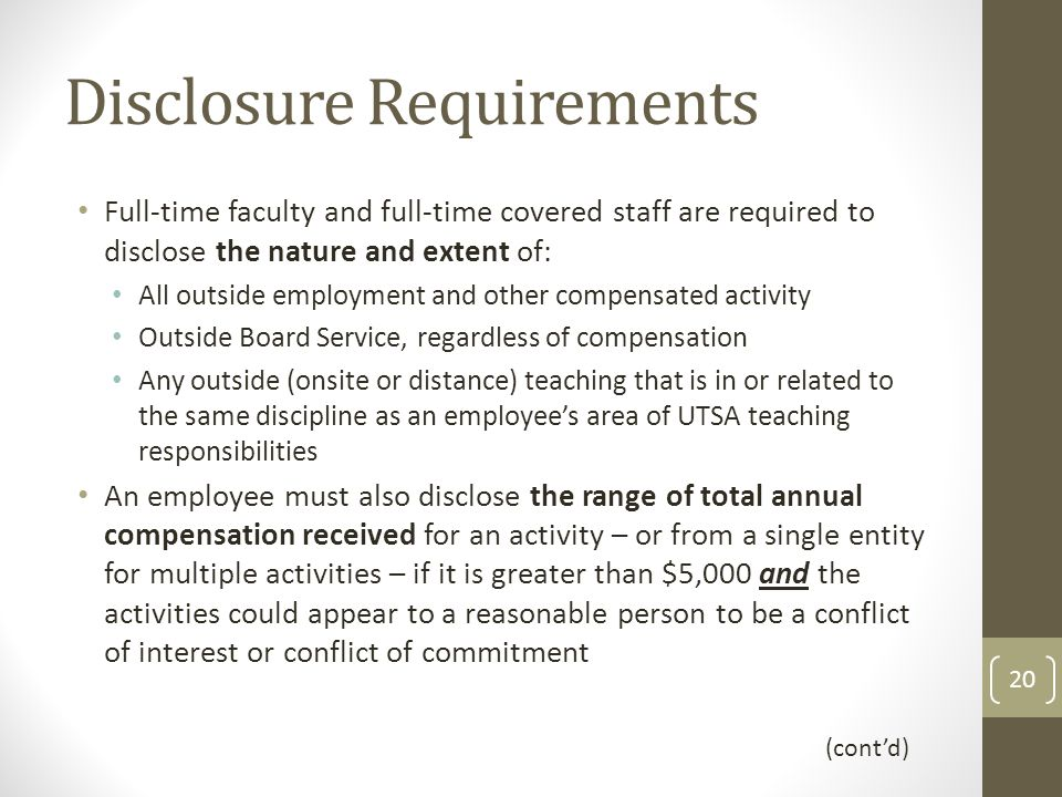 Disclosure Requirements Full-time faculty and full-time covered staff are required to disclose the nature and extent of: All outside employment and ot