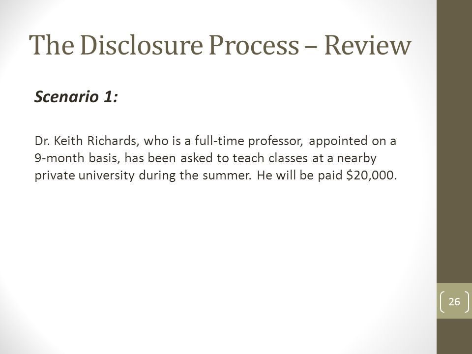 The Disclosure Process – Review Scenario 1: Dr. Keith Richards, who is a full-time professor, appointed on a 9-month basis, has been asked to teach cl