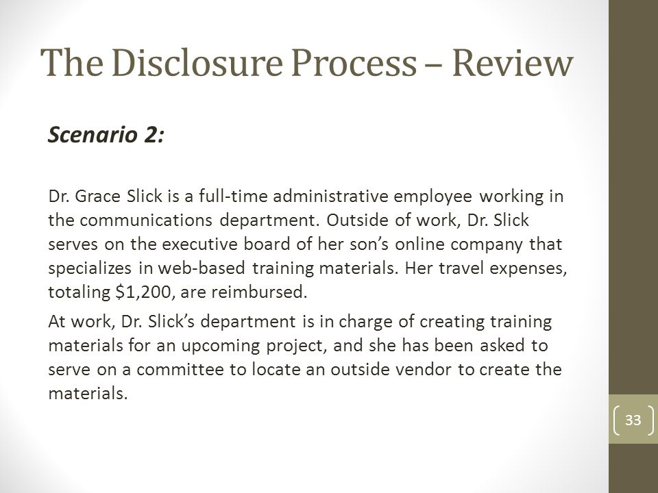 The Disclosure Process – Review Scenario 2: Dr. Grace Slick is a full-time administrative employee working in the communications department. Outside o