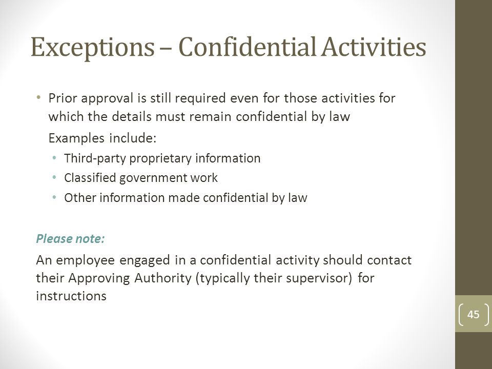Exceptions – Confidential Activities Prior approval is still required even for those activities for which the details must remain confidential by law