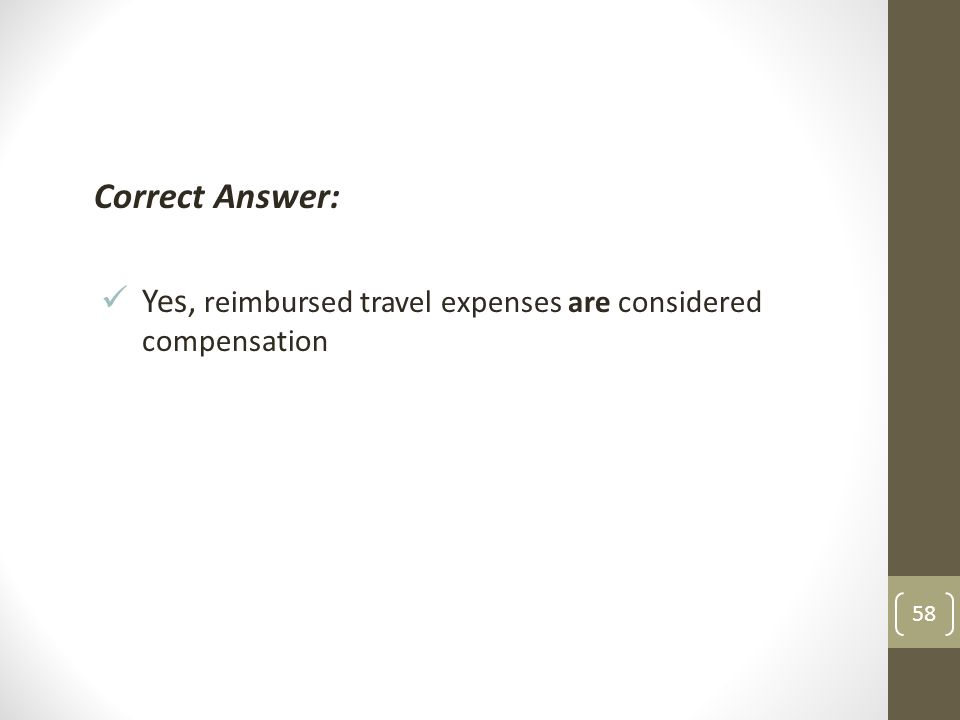 Correct Answer: Yes, reimbursed travel expenses are considered compensation 58