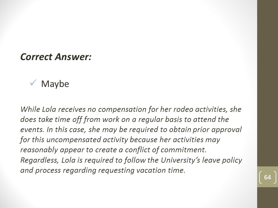Correct Answer: Maybe While Lola receives no compensation for her rodeo activities, she does take time off from work on a regular basis to attend the